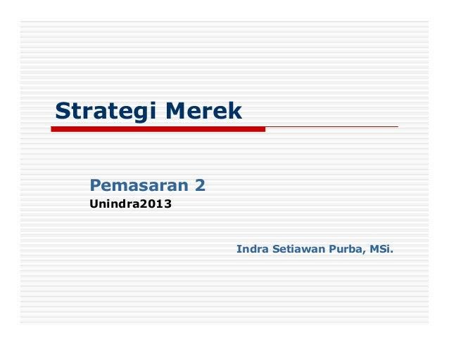 Strategi Merek  Pemasaran 2  Unindra2013                Indra Setiawan Purba, MSi.