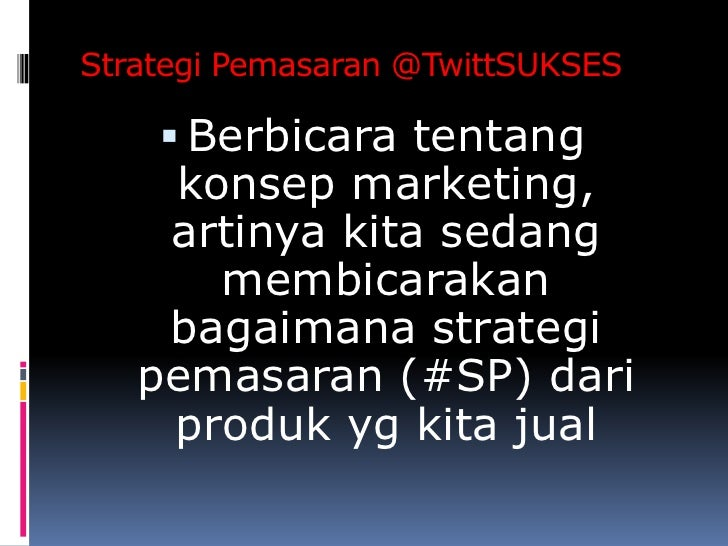 StrategiPemasaran @TwittSUKSES<br />Berbicaratentangkonsep marketing, artinyakitasedangmembicarakanbagaimanastrategipemasa...