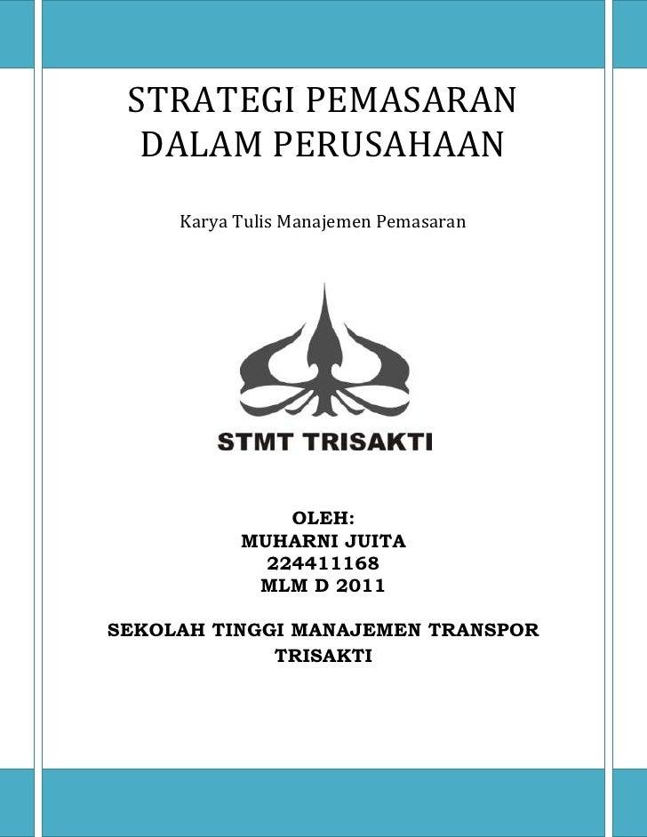 STRATEGI PEMASARAN  DALAM PERUSAHAAN     Karya Tulis Manajemen Pemasaran               OLEH:           MUHARNI JUITA      ...