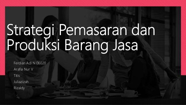 Strategi Pemasaran dan Produksi Barang Jasa Ferdian Adi N 06020 Arafia Nur V Titis Juliazizah Rizaldy