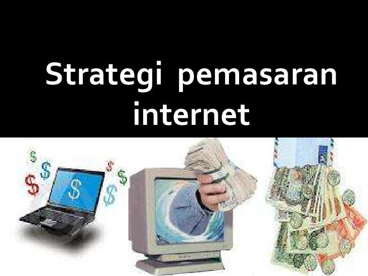 Strategi pemasaran             internetBy:Dwi Retno Andriani