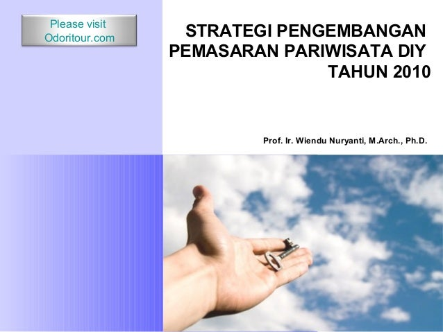 STRATEGI PENGEMBANGANPEMASARAN PARIWISATA DIYTAHUN 2010Prof. Ir. Wiendu Nuryanti, M.Arch., Ph.D.Please visitOdoritour.com