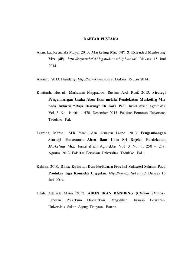 DAFTAR PUSTAKA  Anandika, Reynanda Mulya. 2013. Marketing Mix (4P) & Extended Marketing  Mix (4P). http://reynanda50.blogs...