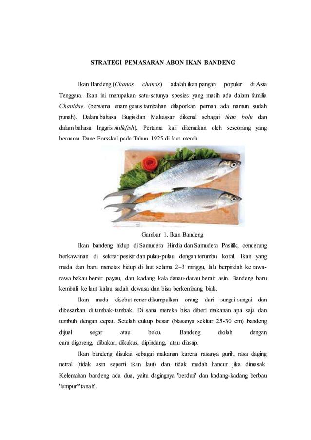 STRATEGI PEMASARAN ABON IKAN BANDENG  Ikan Bandeng (Chanos chanos) adalah ikan pangan populer di Asia  Tenggara. Ikan ini ...