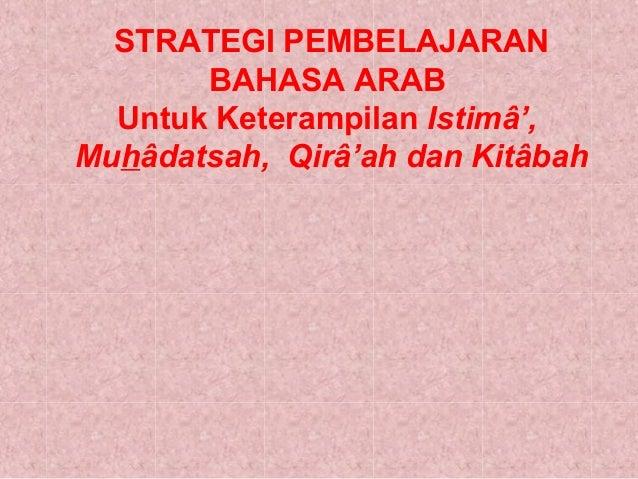 STRATEGI PEMBELAJARAN BAHASA ARAB Untuk Keterampilan Istimâ', Muhâdatsah, Qirâ'ah dan Kitâbah