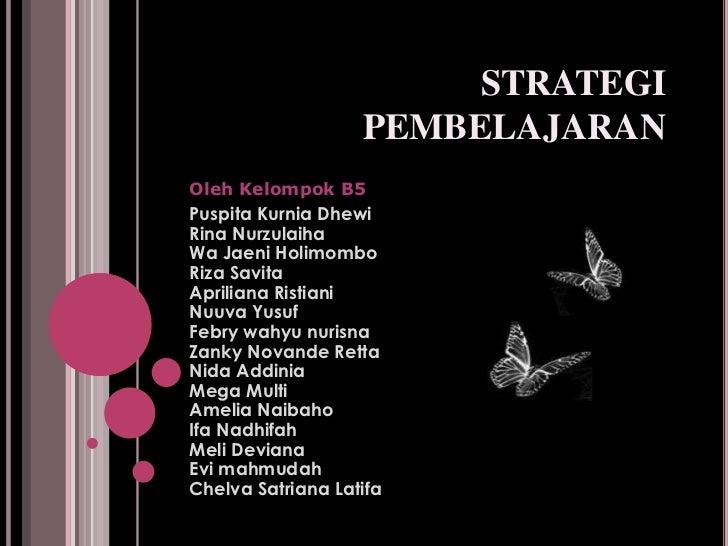 STRATEGI                   PEMBELAJARANOleh Kelompok B5Puspita Kurnia DhewiRina NurzulaihaWa Jaeni HolimomboRiza SavitaApr...