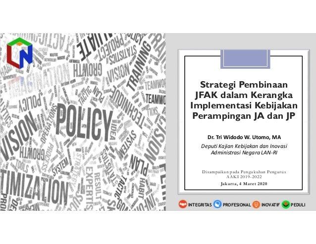 Strategi Pembinaan JFAK dalam Kerangka Implementasi Kebijakan Perampingan JA dan JP Disampaikan pada Pengukuhan Pengurus A...