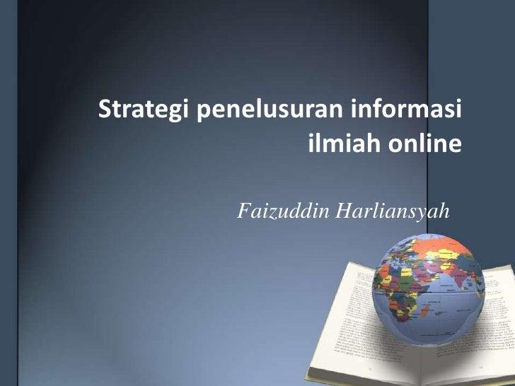 Strategi penelusuran informasi                 ilmiah online           Faizuddin Harliansyah