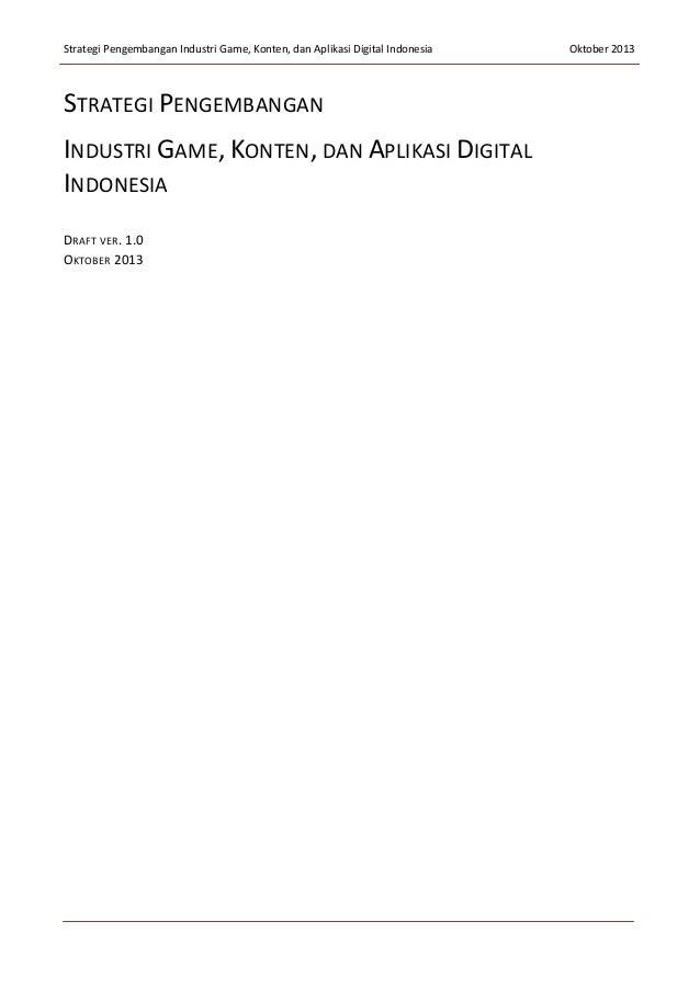 Strategi Pengembangan Industri Game, Konten, dan Aplikasi Digital Indonesia Oktober 2013 STRATEGI PENGEMBANGAN INDUSTRI GA...