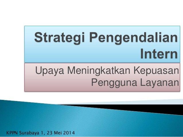 Upaya Meningkatkan Kepuasan Pengguna Layanan KPPN Surabaya 1, 23 Mei 2014