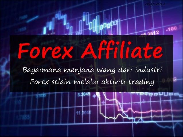 09112013  Forex Affiliate Bagaimana menjana wang dari industri Forex selain melalui aktiviti trading