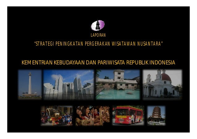 """STRATEGI PENINGKATAN PERGERAKAN WISATAWAN NUSANTARA"" LAPORAN KEMENTRIAN KEBUDAYAAN DAN PARIWISATA REPUBLIK INDONESIA"