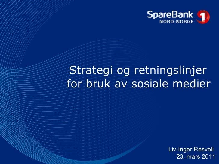 Strategi og retningslinjer  for bruk av sosiale medier Liv-Inger Resvoll  23. mars 2011