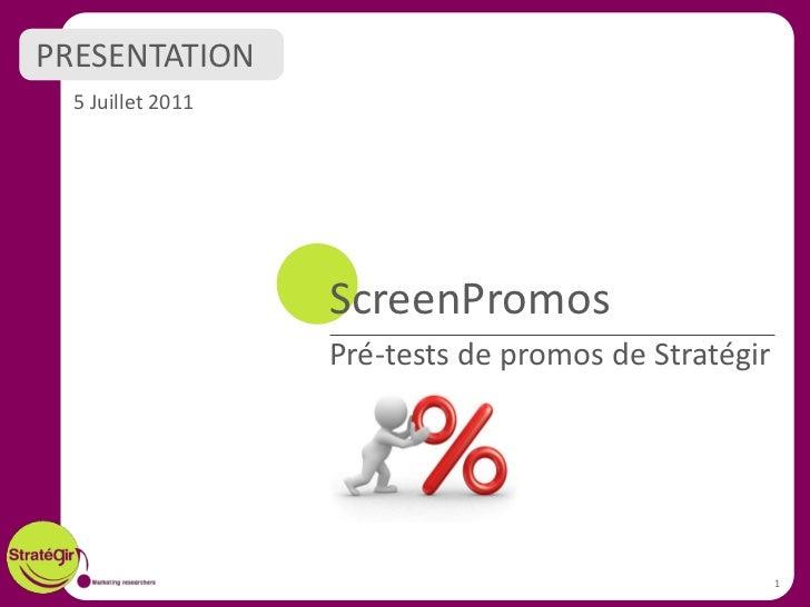 PRESENTATION  5 Juillet 2011                   ScreenPromos                   Pré-tests de promos de Stratégir            ...