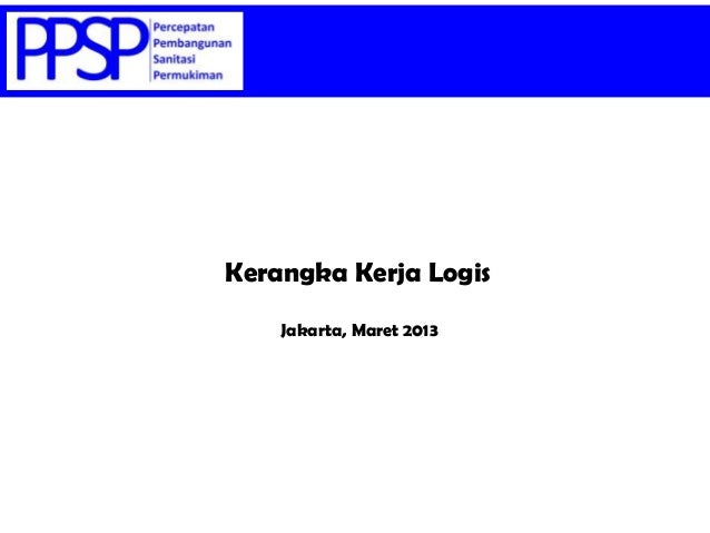 Jakarta, Maret 2013 Kerangka Kerja Logis
