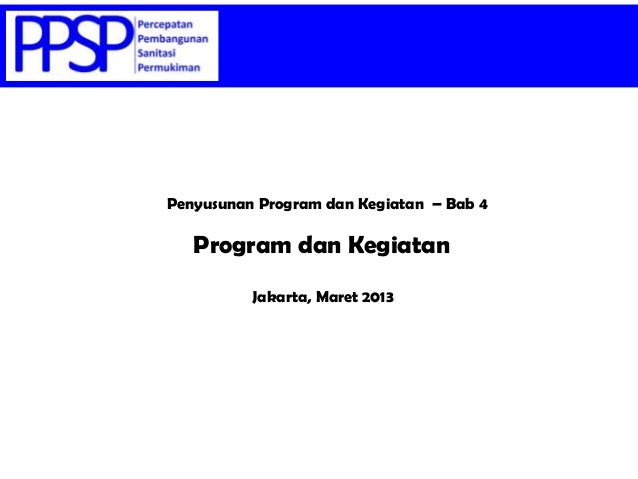 Penyusunan Program dan Kegiatan – Bab 4 Jakarta, Maret 2013 Program dan Kegiatan