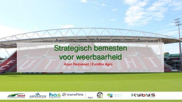 Strategisch bemesten voor weerbaarheid Arjan Reijneveld   Eurofins Agro