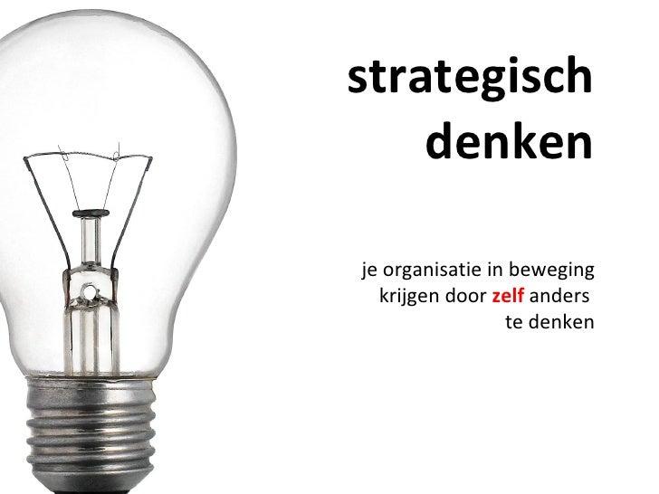 strategisch denken je organisatie in beweging krijgen door  zelf  anders  te denken