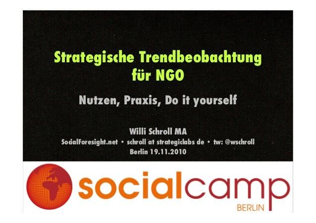 Strategische Trendbeobachtung für NGO! Nutzen, Praxis, Do it yourself Willi Schroll MA SocialForesight.net • schroll at st...