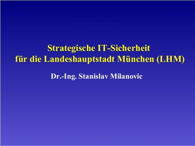 Unified Backhaul Performance Optimization Strategische IT-Sicherheit für die Landeshauptstadt München (LHM) Dr.-Ing. Stani...