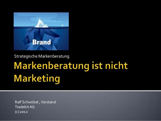 Strategische MarkenberatungRalf Schwöbel , VorstandTradebit AG(c) 2012