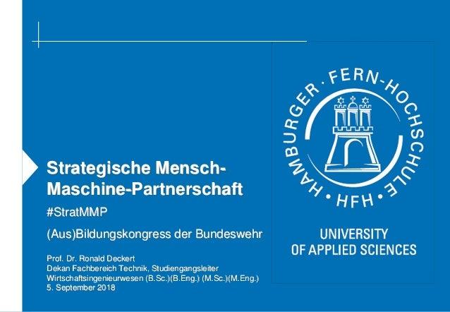 Strategische Mensch- Maschine-Partnerschaft (Aus)Bildungskongress der Bundeswehr Prof. Dr. Ronald Deckert Dekan Fachbereic...