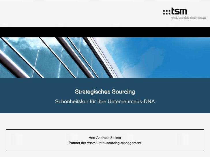Strategisches SourcingSchönheitskur für Ihre Unternehmens-DNA                   Herr Andreas Söllner     Partner der :::ts...