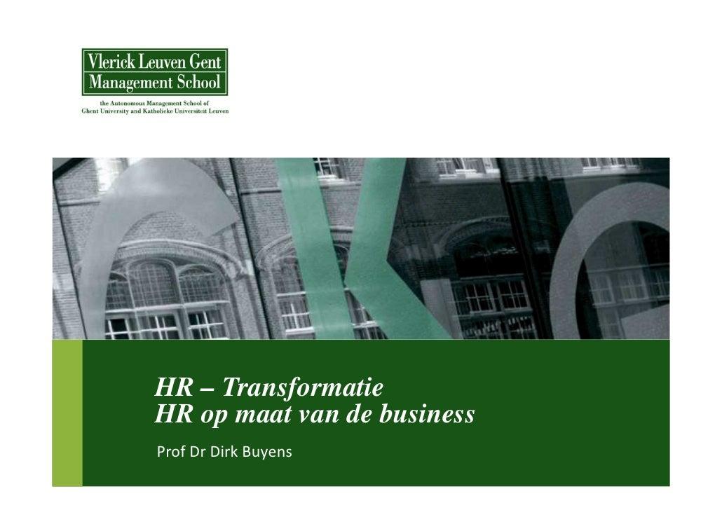 HR – TransformatieHR op maat van de businessProf Dr Dirk Buyens