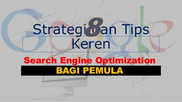 Strategi dan Tips Keren Search Engine Optimization BAGI PEMULA