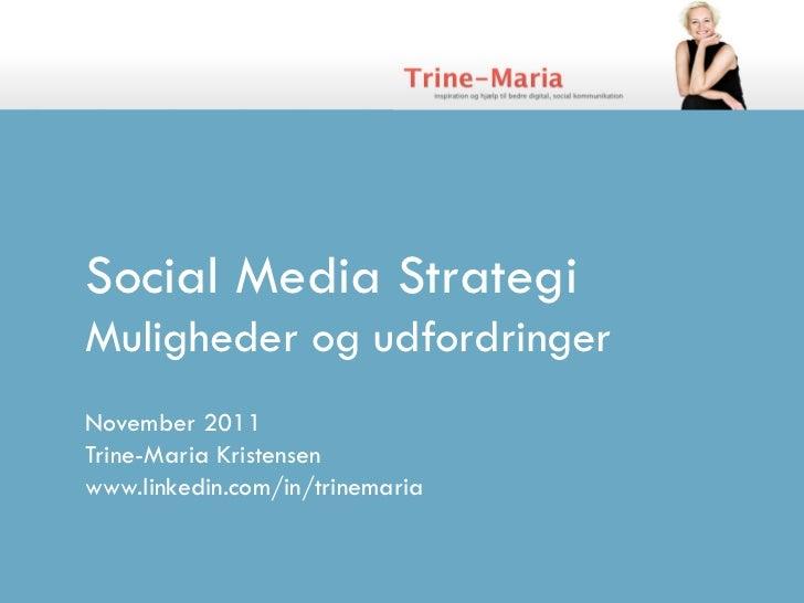 Social Media StrategiMuligheder og udfordringerNovember 2011Trine-Maria Kristensenwww.linkedin.com/in/trinemaria