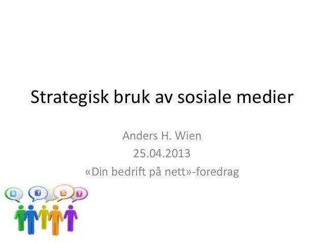 Strategisk bruk av sosiale medierAnders H. Wien25.04.2013«Din bedrift på nett»-foredrag