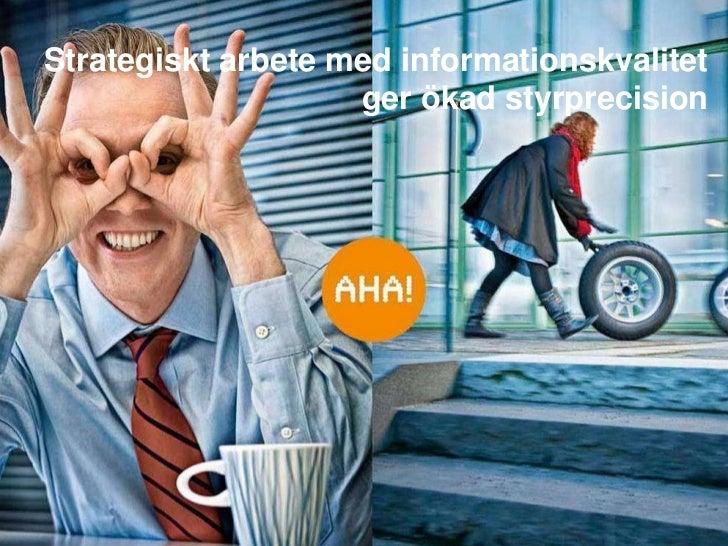 Strategiskt arbete med informationskvalitet                    ger ökad styrprecision© Acando AB