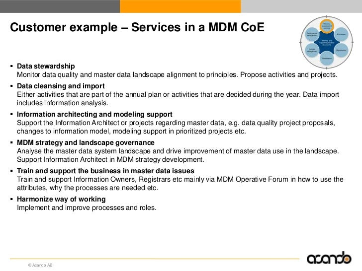 Customer example – Services in a MDM CoE Data stewardship  Monitor data quality and master data landscape alignment to pr...