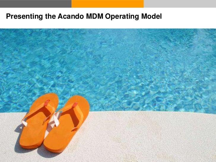 Presenting the Acando MDM Operating Model6   © Acando AB   2011-12-02