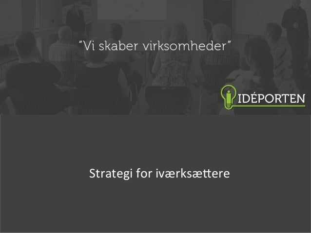 Strategi	   for	   iværksæ/ere