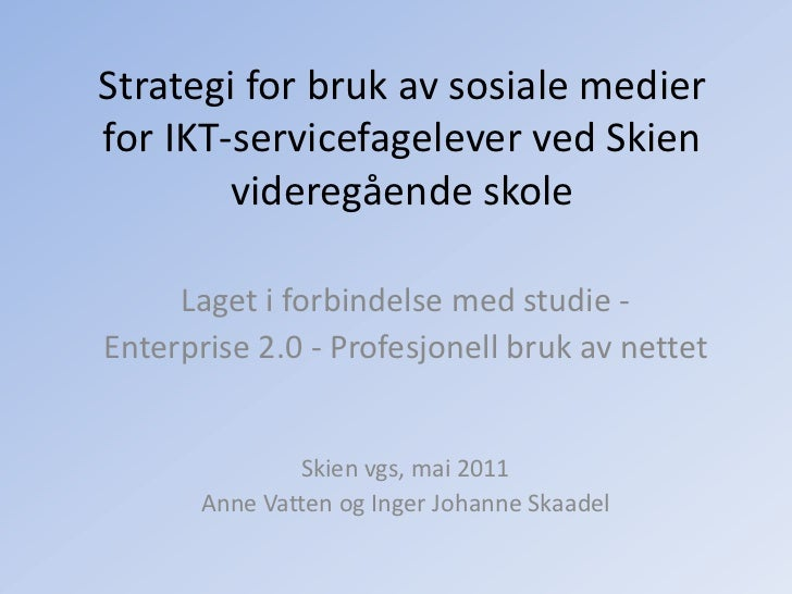 Strategi for bruk av sosiale medier for IKT-servicefageleverved Skien videregående skole<br />Laget i forbindelse med stud...
