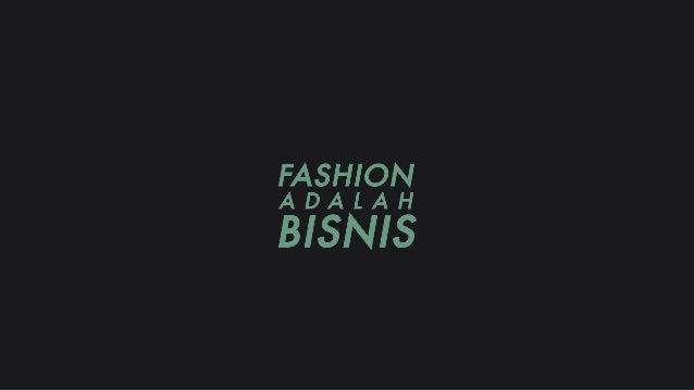 Fashion Kreativitas Komersial Teknologi PRINSIP FASHION Perubahan: Kebaruan, Konteks, Tempat, Pengguna