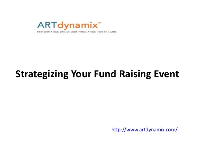 Strategizing Your Fund Raising Event http://www.artdynamix.com/