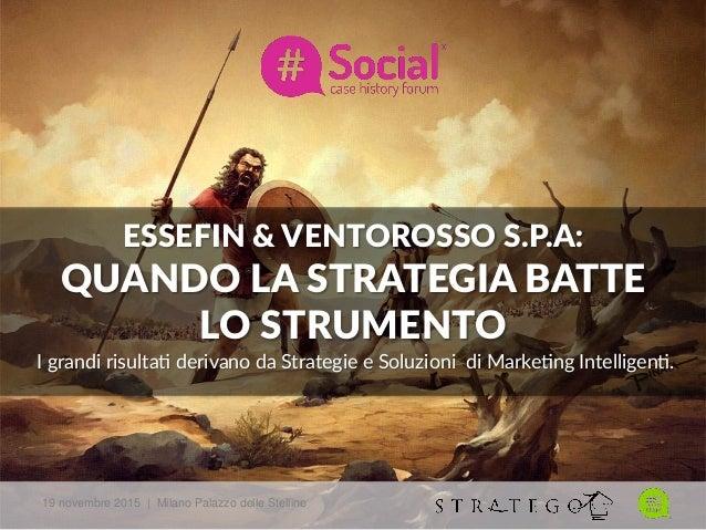 ESSEFIN & VENTOROSSO S.P.A:   QUANDO LA STRATEGIA BATTE   LO STRUMENTO   I grandi risulta- derivano da S...
