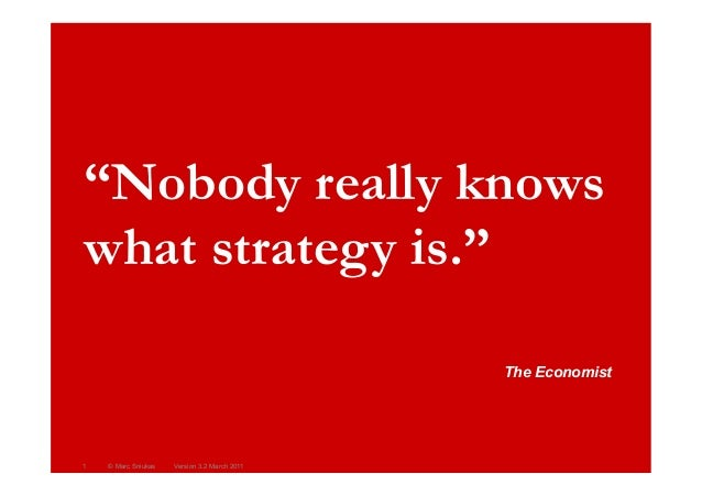 "The Economist""Nobody really knowswhat strategy is.""Version 3.2 March 20111 © Marc Sniukas"