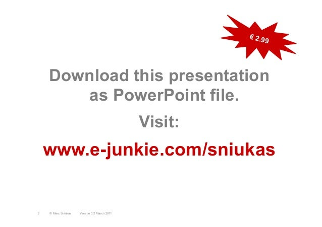 Download this presentationas PowerPoint file.Visit:www.e-junkie.com/sniukasVersion 3.2 March 2011© Marc Sniukas2€ 2.99