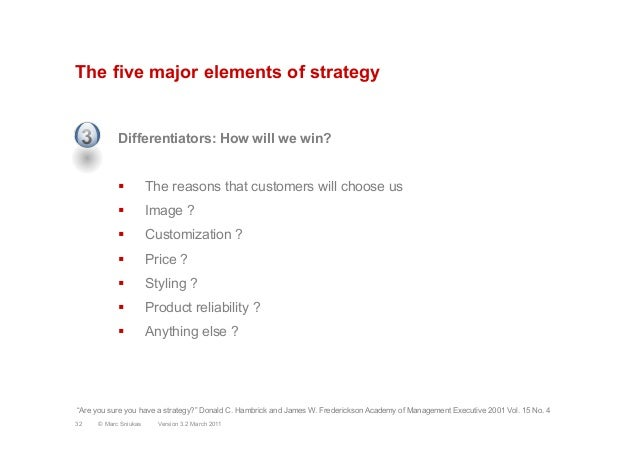 The five major elements of strategyDifferentiators: How will we win?§  The reasons that customers will choose us§  Image...
