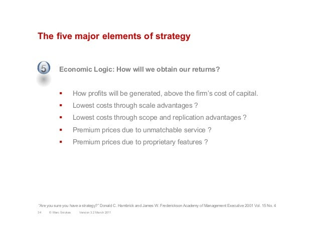 The five major elements of strategyEconomic Logic: How will we obtain our returns?§  How profits will be generated, above...