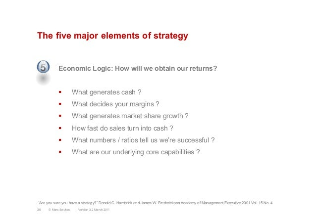The five major elements of strategyEconomic Logic: How will we obtain our returns?§  What generates cash ?§  What decide...