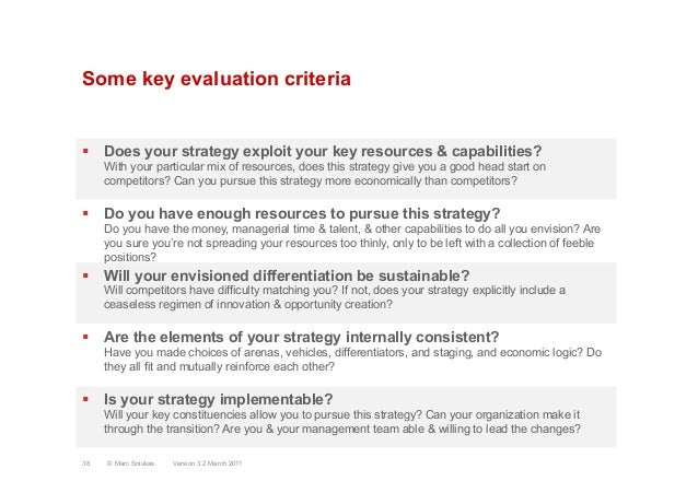 Some key evaluation criteria§  Does your strategy exploit your key resources & capabilities?With your particular mix of r...