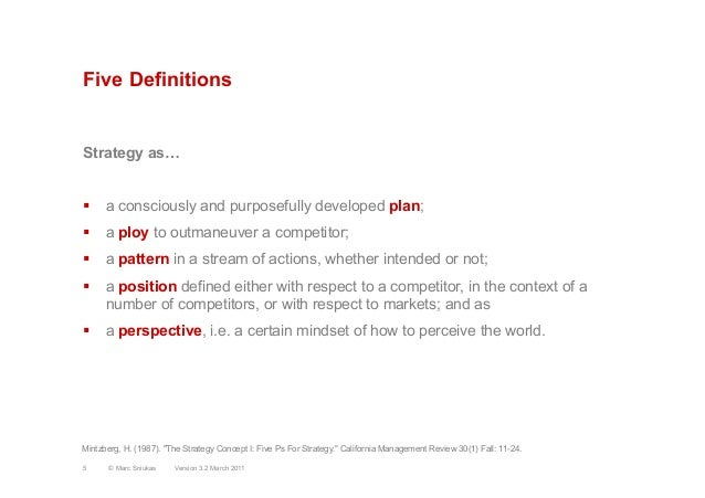 Five DefinitionsStrategy as…§  a consciously and purposefully developed plan;§  a ploy to outmaneuver a competitor;§  a...