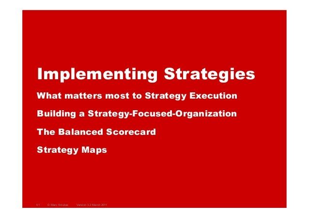 Implementing StrategiesWhat matters most to Strategy ExecutionBuilding a Strategy-Focused-OrganizationThe Balanced Scoreca...