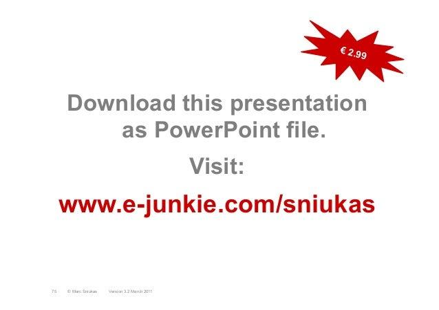 Download this presentationas PowerPoint file.Visit:www.e-junkie.com/sniukasVersion 3.2 March 2011© Marc Sniukas75€ 2.99