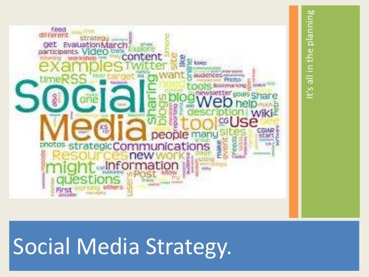 Social Media Strategy.                         It's all in the planning