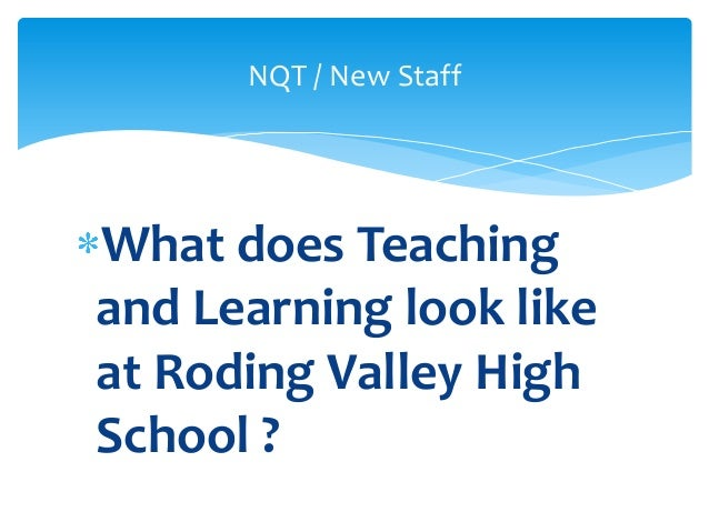 What does Teachingand Learning look likeat Roding Valley HighSchool ?NQT / New Staff